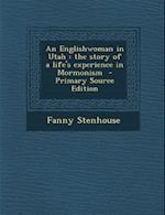 An Englishwoman in Utah af Fanny Stenhouse