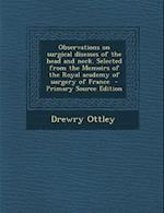 Observations on Surgical Diseases of the Head and Neck. Selected from the Memoirs of the Royal Academy of Surgery of France af Drewry Ottley