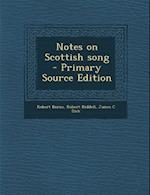 Notes on Scottish Song - Primary Source Edition af Robert Riddell, James C. Dick, Robert Burns