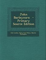John Barleycorn - Primary Source Edition af Harry Lem Wilson, Blanche Partington, Jack London