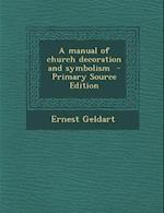 A Manual of Church Decoration and Symbolism af Ernest Geldart