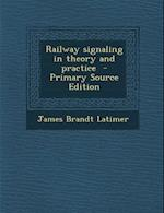 Railway Signaling in Theory and Practice - Primary Source Edition