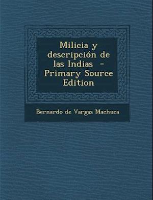 Bog, paperback Milicia y Descripcion de Las Indias af Bernardo De Vargas Machuca