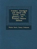 Ivanhoe. Abridged and Edited with Introd., Notes, Glossary, Etc. af Walter Scott, Fanny Johnson