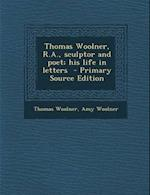 Thomas Woolner, R.A., Sculptor and Poet; His Life in Letters - Primary Source Edition