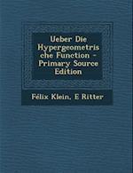 Ueber Die Hypergeometrische Function - Primary Source Edition af E. Ritter, Felix Klein