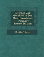 Beitrage Zur Geschichte Des Maschinenbaues - Primary Source Edition af Theodor Beck