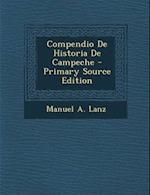 Compendio de Historia de Campeche - Primary Source Edition af Manuel a. Lanz