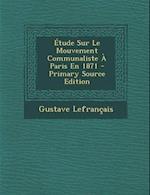 Etude Sur Le Mouvement Communaliste a Paris En 1871 - Primary Source Edition