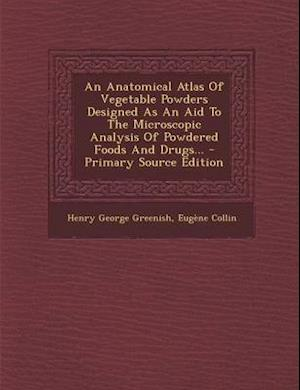 Bog, paperback An Anatomical Atlas of Vegetable Powders Designed as an Aid to the Microscopic Analysis of Powdered Foods and Drugs... - Primary Source Edition af Eugene Collin, Henry George Greenish