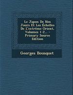 Le Japon de Nos Jours Et Les Echelles de L'Extreme Orient, Volumes 1-2... - Primary Source Edition af Georges Bousquet