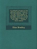 An  Authentic Narrative of the Shipwreck and Sufferings of Mrs. Eliza Bradley, af Eliza Bradley