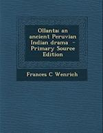 Ollanta; An Ancient Peruvian Indian Drama - Primary Source Edition af Frances C. Wenrich