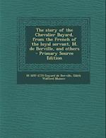 The Story of the Chevalier Bayard, from the French of the Loyal Servant, M. de Berville, and Others - Primary Source Edition af M. 1697-1770 Guyard De Berville, Edith Walford Blumer