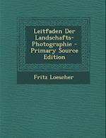 Leitfaden Der Landschafts-Photographie af Fritz Loescher