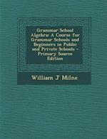Grammar School Algebra af William J. Milne