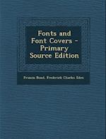 Fonts and Font Covers - Primary Source Edition af Frederick Charles Eden, Francis Bond