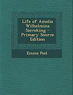 Life of Amelia Wilhelmina Sieveking - Primary Source Edition af Emma Poel