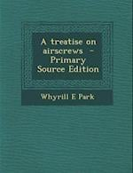 A Treatise on Airscrews - Primary Source Edition af Whyrill E. Park