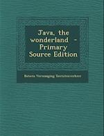Java, the Wonderland - Primary Source Edition af Batavia Vereeniging Toeristenverkeer