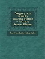 Surgery at a Casualty Clearing Station af John Fraser, Cuthbert Sidney Wallace