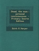 Stead, the Man af Edith K. Harper