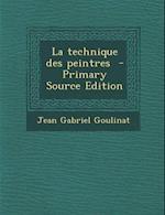 La Technique Des Peintres - Primary Source Edition af Jean Gabriel Goulinat