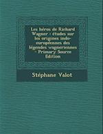Les Heros de Richard Wagner af Stephane Valot
