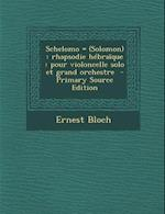 Schelomo = (Solomon) af Ernest Bloch