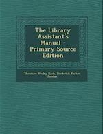 The Library Assistant's Manual - Primary Source Edition af Theodore Wesley Koch, Frederick Parker Jordan