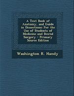 A Text Book of Anatomy, and Guide in Dissections af Washington R. Handy