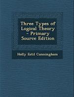 Three Types of Logical Theory - Primary Source Edition af Holly Estil Cunningham
