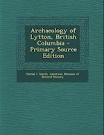 Archaeology of Lytton, British Columbia - Primary Source Edition af Harlan I. Smith