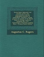 United States Diplomatic and Consular Service. Our Representatives Abroad af Augustus C. Rogers