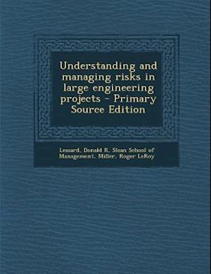 Bog, paperback Understanding and Managing Risks in Large Engineering Projects af Donald R. Lessard, Roger LeRoy Miller