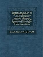 Historical Records of the 91st Argyllshire Highlanders, Now the 1st Battalion Princess Louise's Argyll and Sutherland Highlanders, Containing an Accou af Gerald Lionel Joseph Goff