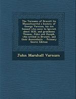 The Varnums of Dracutt (in Massachusetts) a History of George Varnum, His Son Samuel Who Came to Ipswich about 1635, and Grandsons Thomas, John and Jo af John Marshall Varnum