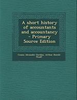 A Short History of Accountants and Accountancy af Arthur Harold Woolf, Cosmo Alexander Gordon