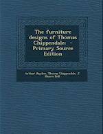 The Furniture Designs of Thomas Chippendale; af Arthur Hayden, J. Munro Bell, Thomas Chippendale