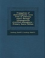 Propagation of Electromagnetic Waves from an Arbitrary Source Through Inhomogeneous Stratified Atmospheres af Rudolf K. Luneberg, Rudolf K. Luneburg