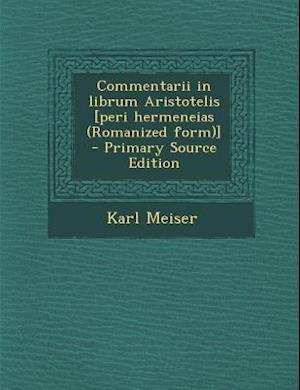 Bog, paperback Commentarii in Librum Aristotelis [Peri Hermeneias (Romanized Form)] af Karl Meiser