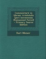 Commentarii in Librum Aristotelis [Peri Hermeneias (Romanized Form)] af Karl Meiser