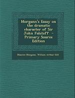 Morgann's Essay on the Dramatic Character of Sir John Falstaff - Primary Source Edition af William Arthur Gill, Maurice Morgann