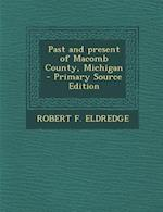 Past and Present of Macomb County, Michigan af Robert F. Eldredge