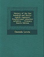 History of the One Hundred and Thirty-Eighth Regiment, Pennsylvania Volunteer Infantry - Primary Source Edition af Osceola Lewis