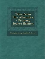 Tales from the Alhambra - Primary Source Edition af Josephine V. Brower, Washington Irving