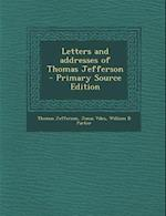 Letters and Addresses of Thomas Jefferson - Primary Source Edition af Thomas Jefferson, Jonas Viles, William B. Parker