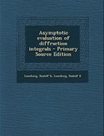 Asymptotic Evaluation of Diffraction Integrals - Primary Source Edition af Rudolf K. Luneberg, Rudolf K. Luneburg