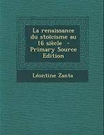 La Renaissance Du Stoicisme Au 16 Siecle - Primary Source Edition af Leontine Zanta
