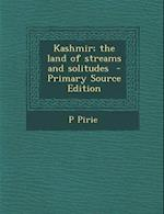 Kashmir; The Land of Streams and Solitudes af P. Pirie